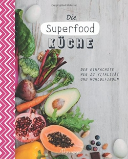 Die Superfood-Küche: Der einfachste Weg zu Vitalität und Wohlbefinden - 1