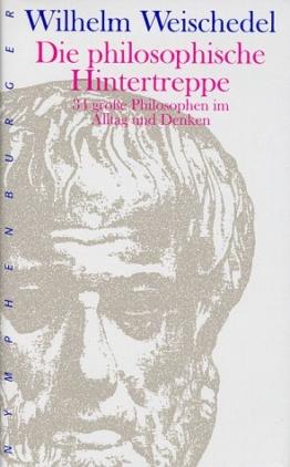 Die philosophische Hintertreppe. 34 große Philosophen im Alltag und Denken -