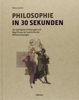 Philosophie in 30 Sekunden: Die wichtigsten Strömungen aus der Geschichte der Weltanschauungen -