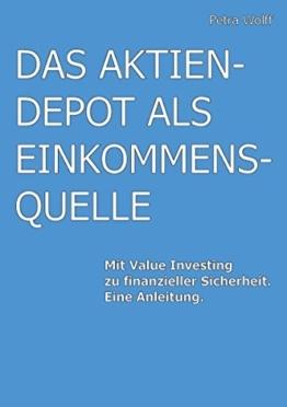 Das Aktiendepot als Einkommensquelle: Mit Value Investing zu finanzieller Sicherheit. Eine Anleitung. -