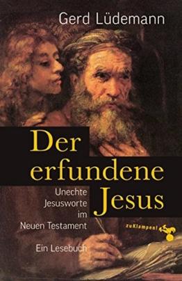 Der erfundene Jesus: Unechte Jesusworte im Neuen Testament -
