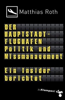 Der Hauptstadtflughafen: Politik und Missmanagement. Ein Insider berichtet -