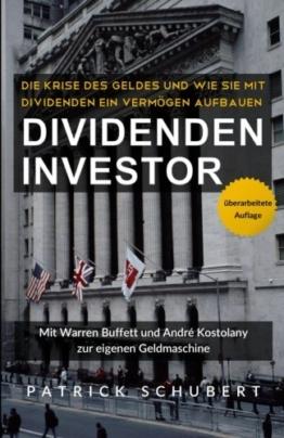 Dividenden Investor: Die Krise des Geldes und wie Sie mit Dividenden ein Vermögen aufbauen - überarbeitete Auflage -