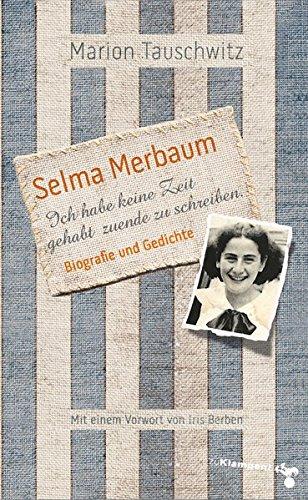 Selma Merbaum - Ich habe keine Zeit gehabt zuende zu schreiben: Biographie und Gedichte. Mit einem Vorwort von Iris Berben -