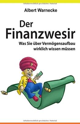 Der Finanzwesir - Was Sie über Vermögensaufbau wirklich wissen müssen. Intelligent Geld anlegen und finanzielle Freiheit erlangen mit ETF und ... Funds eine solide Altersvorsorge aufbauen -