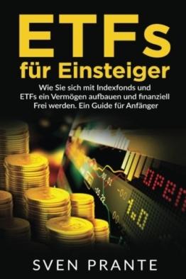 ETFs für Einsteiger: Wie Sie sich mit Indexfonds und ETFs ein Vermögen aufbauen und finanziell Frei werden. Ein Guide für Anfänger. -