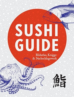 Sushi Guide: Bildatlas, Knigge und Nachschlagewerk -