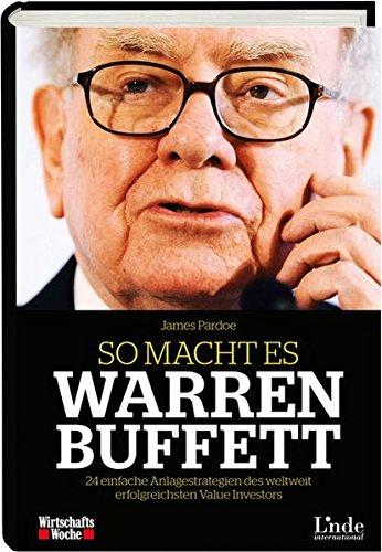 So macht es Warren Buffett: 24 einfache Anlagestrategien des weltweit erfolgreichsten Value Investors (WirtschaftsWoche-Sachbuch) -