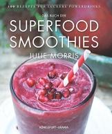 Das Buch der Superfood Smoothies: 100 Rezepte für leckere Powerdrinks - 1