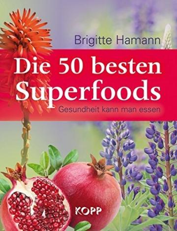 Die 50 besten Superfoods: Gesundheit kann man essen -