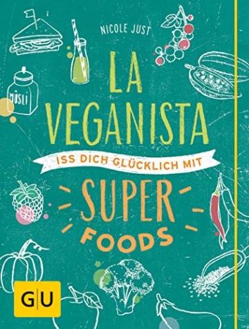 La Veganista. Iss Dich glücklich mit Superfoods (GU Autoren-Kochbücher) -