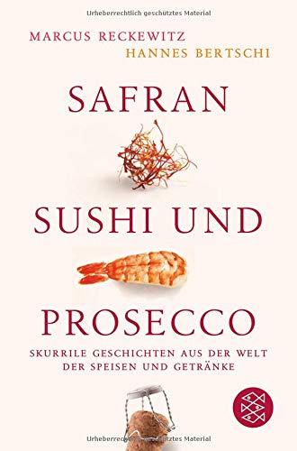 Safran, Sushi und Prosecco: Skurrile Geschichten aus der Welt der Speisen und Getränke -