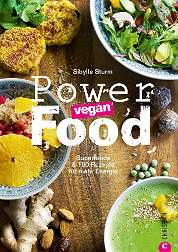 Superfoods & 100 Rezepte für mehr Energie: Vegane Superfoods vom veganen Smoothie bis zum Eintopf in einem Kochbuch. Gesunde, vegane Ernährung ohne Mangel mit Powerfood – vegan! -