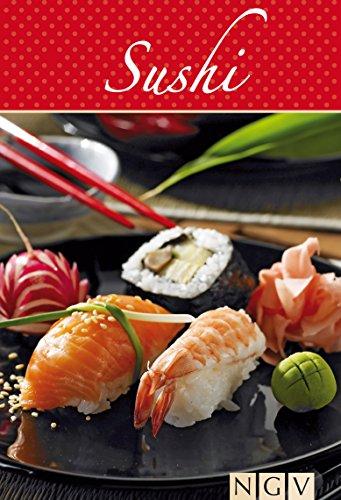 Sushi: Die beliebtesten Sushirezepte in einem Kochbuch -