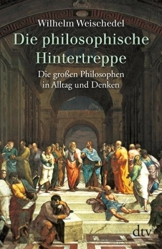 Die philosophische Hintertreppe:  34 großen Philosophen in Alltag und Denken -