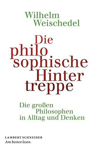 Die philosophische Hintertreppe: Die großen Philosophen in Alltag und Denken -