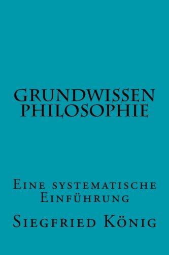 Grundwissen Philosophie: Eine systematische Einführung -