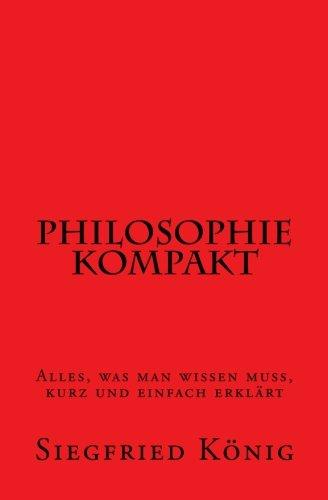 Philosophie kompakt - Alles, was man wissen muss, kurz und einfach erklärt -