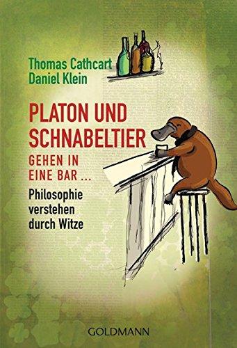 Platon und Schnabeltier gehen in eine Bar...: Philosophie verstehen durch Witze -