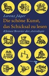 Die schöne Kunst, das Schicksal zu lesen: Kleines Brevier der Astrologie -