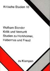 Kritik und Vernunft: Studien zu Horkheimer, Habermas und Freud (Kritische Studien) -