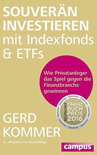 Souverän investieren mit Indexfonds und ETFs: Wie Privatanleger das Spiel gegen die Finanzbranche gewinnen -