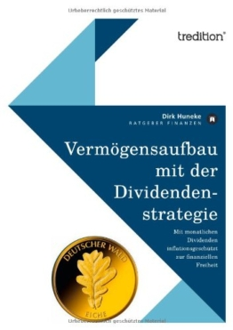 Vermögensaufbau mit der Dividendenstrategie: Mit monatlichen Dividenden inflationsgeschützt zur finanziellen Freiheit -