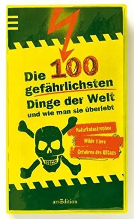 Die 100 gefährlichsten Dinge der Welt: und wie man sie überlebt -