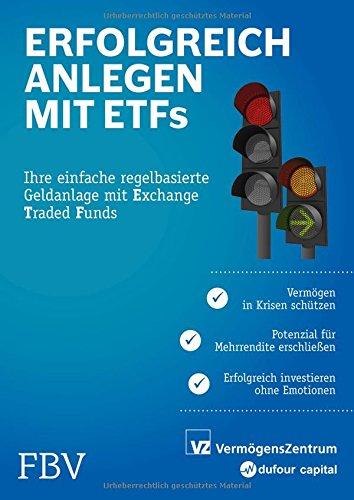Erfolgreich anlegen mit ETFs: Ihre einfache regelbasierte Geldanlage mit Exchange Traded Funds -