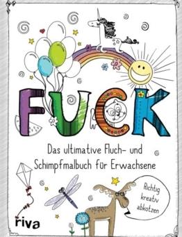 Fuck - Das ultimative Fluch- und Schimpfmalbuch für Erwachsene -