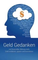 Geld Gedanken: Mit finanzieller Bildung mehr Geld verdienen, sparen und investieren -