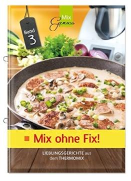 Mix ohne Fix - BAND 3!: Lieblingsgerichte aus dem Thermomix -