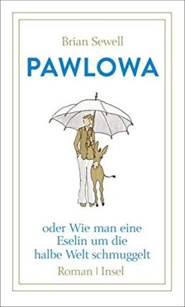 Pawlowa: oder Wie man eine Eselin um die halbe Welt schmuggelt -