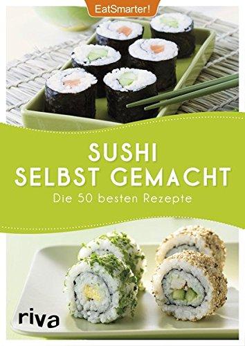 Sushi selbst gemacht: Die 50 besten Rezepte -