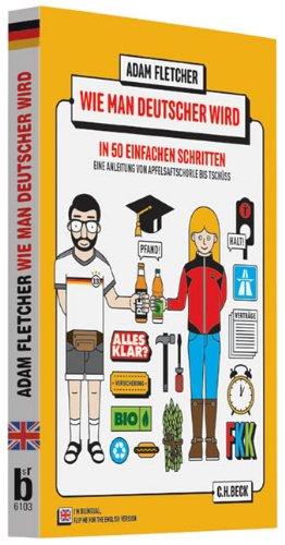 Wie man Deutscher wird in 50 einfachen Schritten / How to be German in 50 easy steps: Zweisprachiges Wendebuch Deutsch/Englisch -