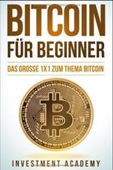 Bitcoin für Beginner: Das grosse 1x1 zum Thema Bitcoin - Smart Contracts, Blockchain, Handel, Wallet und Hintergrundinfos - 1