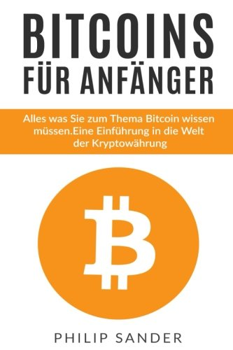 Bitcoins für Anfänger: Alles was Sie zum Thema Bitcoin wissen müssen. Eine Einführung in die Welt der Kryptowährung. - 1