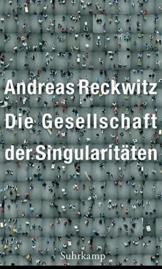 Die Gesellschaft der Singularitäten: Zum Strukturwandel der Moderne - 1