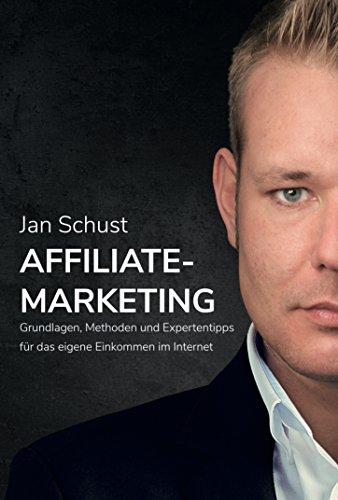 Affiliate Marketing – Grundlagen, Methoden und Expertentipps für das eigene Einkommen im Internet -