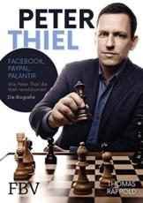 Peter Thiel: Facebook, PayPal, Palantir – Wie Peter Thiel die Welt revolutioniert – Die Biografie - 1