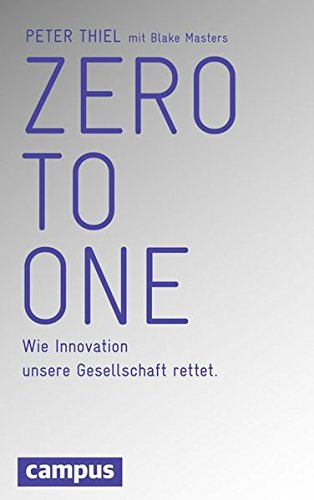 Zero to One: Wie Innovation unsere Gesellschaft rettet -