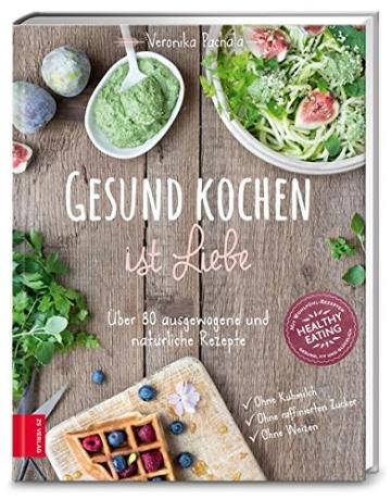 Gesund kochen ist Liebe: Über 80 ausgewogene und natürliche Rezepte - 1