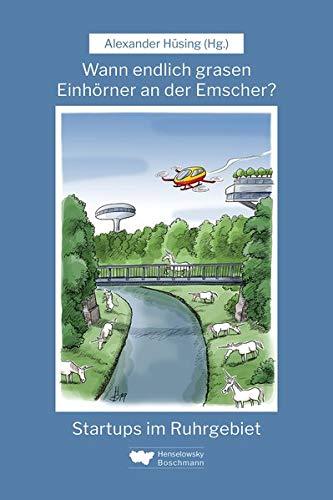 Wann endlich grasen Einhörner an der Emscher?: Startups im Ruhrgebiet - 1