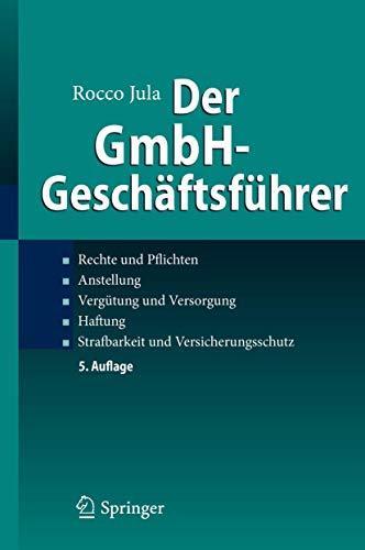 Der GmbH-Geschäftsführer: Rechte und Pflichten, Anstellung, Vergütung und Versorgung, Haftung, Strafbarkeit und Versicherungsschutz - 1