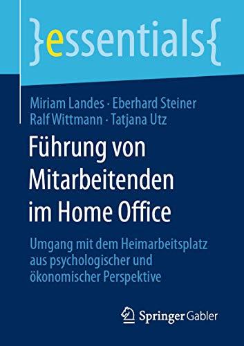 Führung von Mitarbeitenden im Home Office: Umgang mit dem Heimarbeitsplatz aus psychologischer und ökonomischer Perspektive (essentials) - 1