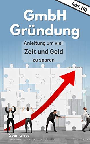 GmbH Gründung: Anleitung um viel Zeit und Geld zu sparen -