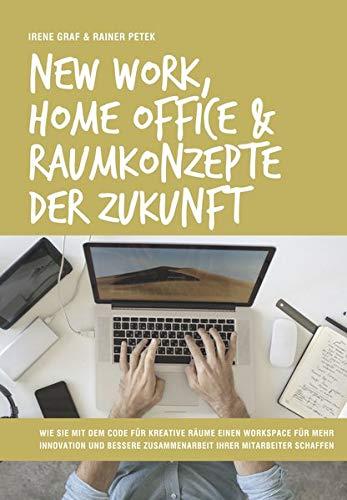 New Work, Home Office & Raumkonzepte der Zukunft: Wie Sie mit dem Code für kreative Räume einen Workspace für mehr Innovation und bessere Zusammenarbeit Ihrer Mitarbeiter schaffen -