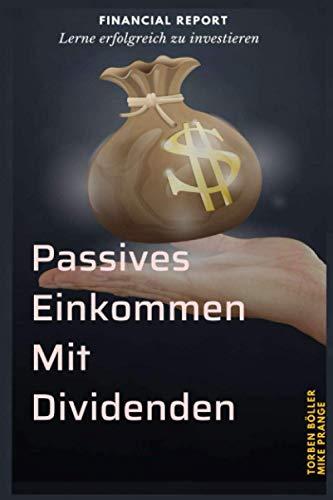 Passives Einkommen mit Dividenden: Die neue, einfache Art des passiven Einkommens -