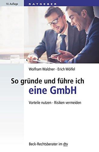 So gründe und führe ich eine GmbH: Vorteile nutzen · Risiken vermeiden (Beck-Rechtsberater im dtv) -