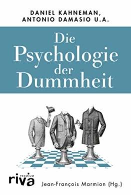 Die Psychologie der Dummheit: Das Geheimnis einer entbehrlichen Eigenschaft endlich entschlüsselt - 1